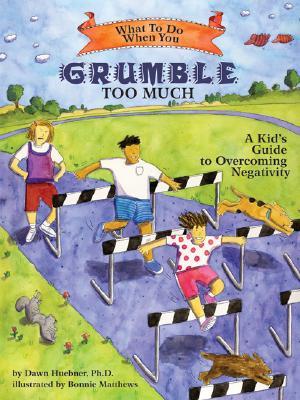 What to Do When You Grumble Too Much By Huebner, Dawn, Ph.D./ Matthews, Bonnie (ILT)